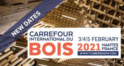 THE CARREFOUR INTERNATIONAL DU BOIS PLANNED FOR MAY WILL BE TAKING PLACE ON THE 3,4 & 5 FEBRUARY 2021 AT THE EXHIBITION PARK LA BEAUJOIRE IN NANTES , FRANCE